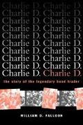 Charlie D The Story of the Legendary Bond Trader
