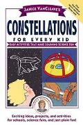 Janice Vancleave's Constellations for Every Kid Easy Activities That Make Learning Science Fun