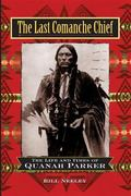 Last Comanche Chief The Life and Times of Quanah Parker