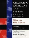 Changing America's Tax System: A Guide to the Debat