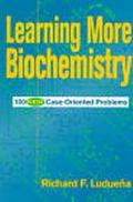 Learning More Biochemistry 100 New Case-Oriented Problems