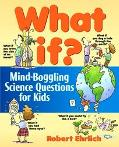 What If? Mind-Boggling Science Questions for Kids