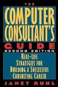 Computer Consultant's Guide Real-Life Strategies for Building a Successful Consulting Career
