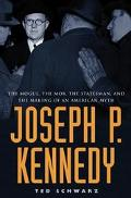 Joseph P. Kennedy The Mogul, the Mob, the Statesman, and the Making of an American Myth