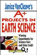 Janice Vancleave's A+ Projects in Earth Science Winning Experiments for Science Fairs and Ex...