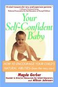 Your Self-Confident Baby How to Encourage Your Child's Natural Abilities-- From the Very Start