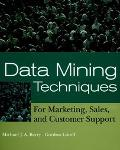 Data Mining Techniques For Marketing, Sales, and Customer Support