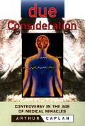 Due Consideration Controversy in the Age of Medical Miracles