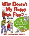 Why Doesn't My Floppy Disk Flop? And Other Kids' Computer Questions Answered by the Compududes