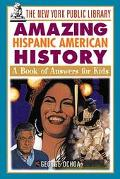 New York Public Library Amazing Hispanic American History A Book of Answers for Kids