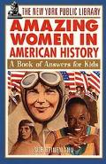 New York Public Library Amazing Women in American History A Book of Answers for Kids