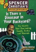 Is There a Dinosaur in Your Backyard? The World's Most Fascinating Fossils, Rocks, and Minerals