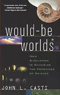 Would-Be Worlds How Simulation Is Changing the Frontiers of Science