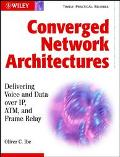 Converged Network Architectures Delivering Voice over Ip, Atm, and Frame Relay