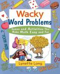 Wacky Word Problems Games and Activities That Make Math Easy and Fun