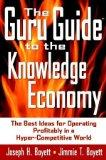 The Guru Guide to the Knowledge Economy: The Best Ideas for Operating Profitably in a Hyper-...