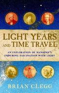 Light Years and Time Travel: An Exploration of Mankind's Enduring Fascination with Light - B...