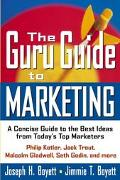 Guru Guide to Marketing A Concise Guide to the Best Ideas from Today's Top Marketers