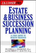 J.K. Lasser Pro Estate and Business Succession Planning A Legal Guide to Wealth Transfer
