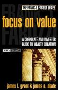 Focus on Value A Corporate and Investor Guide to Wealth Creation
