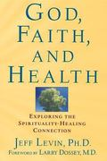 God, Faith, and Health Exploring the Spirituality-Healing Connection