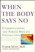 When the Body Says No Understanding the Stress-Disease Connection