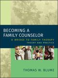 Becoming A Family Counselor A Bridge To Family Therapy Theory And Practice