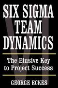 Six Sigma Team Dynamics The Elusive Key to Project Success