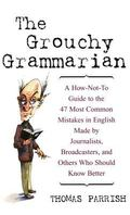 Grouchy Grammarian A How-Not-To Guide to the 47 Most Common Mistakes in English Made by Jour...