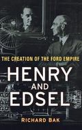 Henry and Edsel The Creation of the Ford Empire