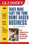 J.K. Lasser's Taxes Made Easy for Your Home Based-Business The Ultimate Tax Handbook for the...