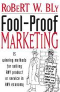 Fool-Proof Marketing 15 Winning Methods for Selling Any Product or Service in Any Economy