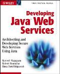 Developing Java Web Services Architecting and Developing Secure Web Services Using Java