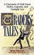 Traders Tales A Chronicle of Wall Street Myths, Legends, and Outright Lies