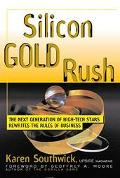 Silicon Gold Rush The Next Generation of High-Tech Stars Rewrites the Rules of Business