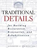 Traditional Details For Building Resotration, Renovation, and Rehabilitation  From the 1932-...