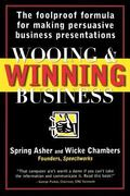 Wooing & Winning Business The Foolproof Formula for Making Persuasive Business Presentations