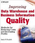 Improving Data Warehouse and Business Information Quality Methods for Reducing Costs and Inc...