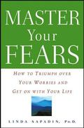 Master Your Fears How to Triumph over Your Worries and Get on With Your Life