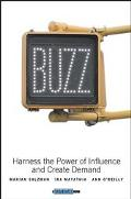 Buzz Harness the Power of Influence and Create Demand