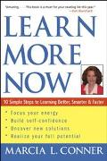 Learn More Now 10 Simple Steps to Learning Better, Smarter, and Faster