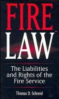 Fire Law The Liabilities and Rights of the Fire Service