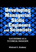 Developing Managerial Skills in Engineers and Scientists Succeeding As a Technical Manager