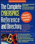 Complete Cyberspace Reference and Directory An Addressing and Utilization Guide to the Inter...