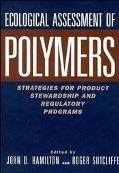 Ecological Assessment of Polymers Strategies for Product Stewardship and Regulatory Programs
