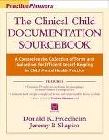 Clinical Child Documentation Sourcebook A Comprehensive Collection of Forms and Guidelines f...