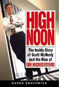 High Noon The Inside Story of Scott McNealy and the Rise of Sun Microsystems