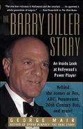 Barry Diller Story The Life and Times of America's Greatest Entertainment Mogul
