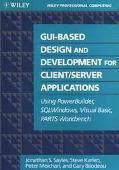 GUI-Based Design and Development for Client-Server Applications: Using PowerBuilder, SQLWind...