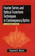 Fourier Series and Optical Transform Techniques in Contemporary Optics An Introduction